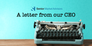 A Letter From Our CEO | Senior Market Advisors