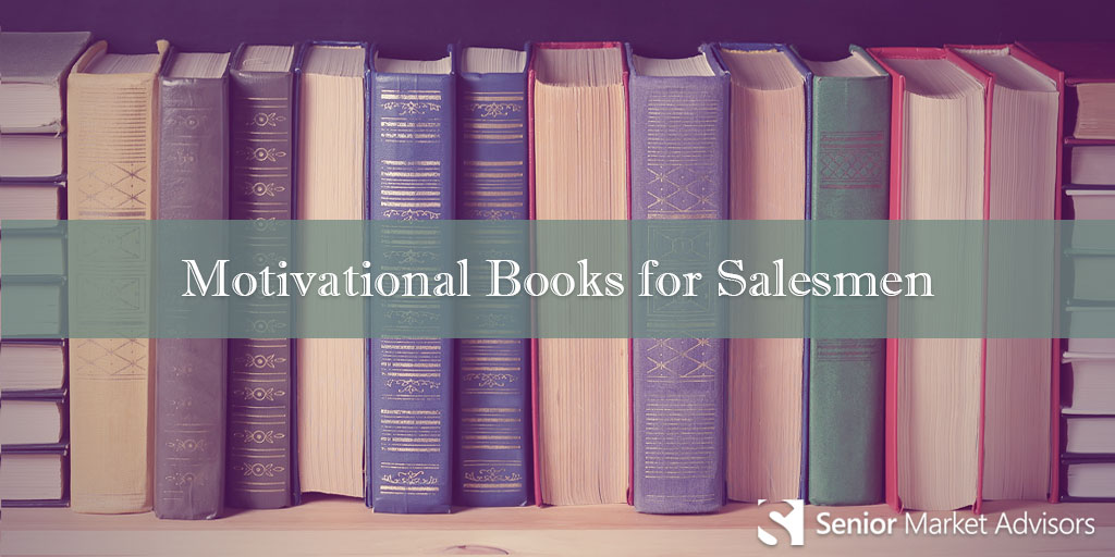 Motivational Books For Salesmen | Senior Market Advisors