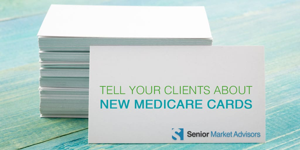 Tell Your Clients About New Medicare Cards | Senior Market Advisors