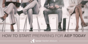 How To Start Preparing For AEP Today | Senior Market Advisors