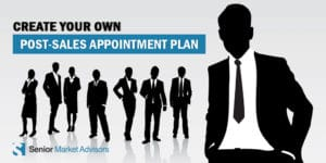 Create Your Own Post-Sales Appointment Plan | Senior Market Advisors