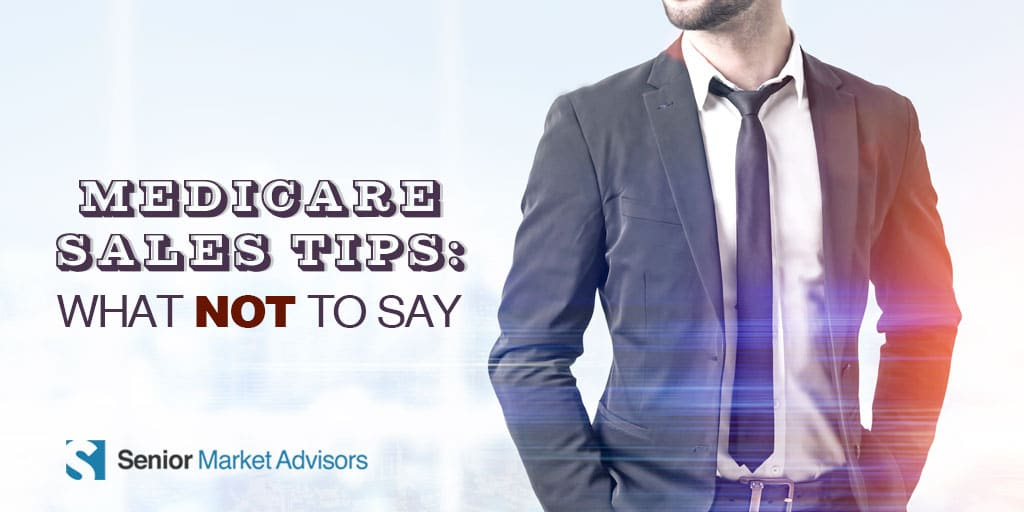 Medicare Sales Tips: What Not to Say | Senior Market Advisors