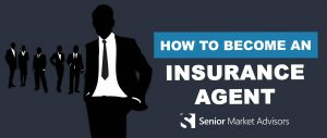 How To Become An Insurance Agent   Senior Market Advisors