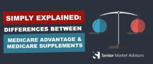Simply Explained: Differences Between Medicare Advantage and Medicare Supplements | Senior Market Advisors