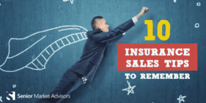 10 Insurance Sales Tips To Remember | Senior Market Advisors