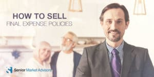 How To Sell Final Expense Policies | Senior Market Advisors